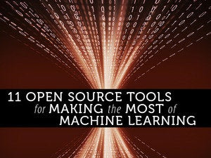 11 open source tools for making the most of machine learning