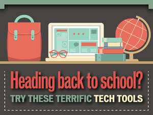 Heading back to school? Try these 11 terrific tech tools.
